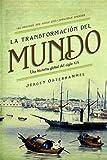 La transformación del mundo: Una historia global del siglo XIX (Serie Mayor)