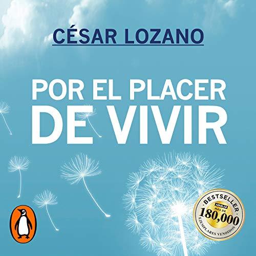 Por el placer de vivir [For the Pleasure of Living] Audiobook By César Lozano cover art