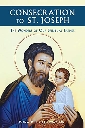 Consecration to St. Joseph: The Wonders of Our Spiritual Father