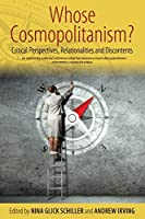 Whose Cosmopolitanism?: Critical Perspectives, Relationalities and Discontents