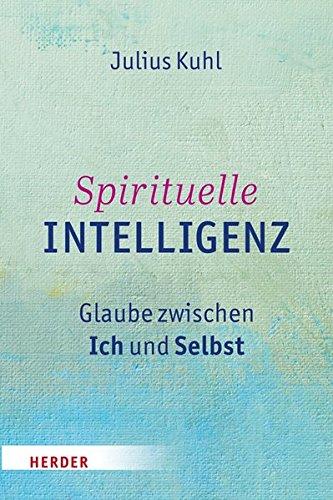 Spirituelle Intelligenz: Glaube zwischen Ich und Selbst