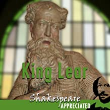 King Lear: Shakespeare Appreciated: (Unabridged, Dramatised, Commentary Options)