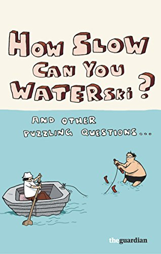 How Slow Can you Waterski?: and other puzzling questions ... (English Edition)
