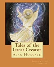Tales of the Great Creator by Alan Horvath (2013-11-21)