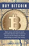 Buy Bitcoin: Making money with Bitcoin myths and truths discover how to invest in bitcoins and the things you should avoid to protect your money (English Edition)