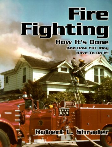 Fire Fighting: How It's Done and How You May Have to Do It!