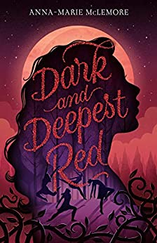 Dark and Deepest Red by [Anna-Marie McLemore]