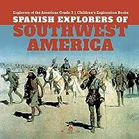 Spanish Explorers of Southwest America - Explorers of the Americas Grade 3 - Children's Exploration Books