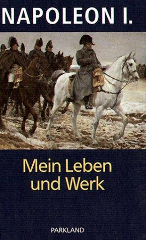 Napoleon - Mein Leben und Werk: Schriften, Briefe, Proklamationen, Bulletins