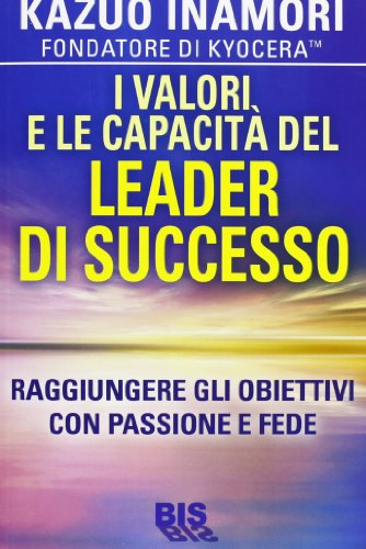 I valori e le capacità del leader di successo. Raggiungere gli obiettivi con passione e fede