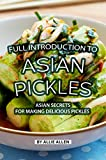 Full Introduction to Asian Pickles: Asian Secrets for Making Delicious Pickles (English Edition)