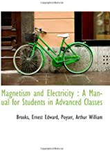 Magnetism and Electricity : A Manual for Students in Advanced Classes
