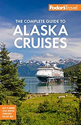 Fodor's The Complete Guide to Alaska Cruises (Full-color Travel Guide) by Fodor's Travel