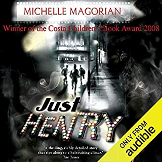Just Henry                   By:                                                                                                                                 Michelle Magorian                               Narrated by:                                                                                                                                 Richard Mitchley                      Length: 13 hrs and 52 mins     30 ratings     Overall 4.5
