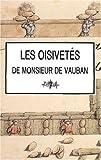 Les oisivetés de Monsieur de Vauban - Ou Ramas de plusieurs mémoires de sa façon sur différents sujets