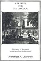A Present for Mr. Lincoln: The Story of Savannah from Secession to Sherman