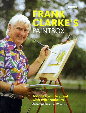 Frank Clarke's Paintbox: Teaches Anyone to Paint with Watercolours