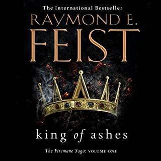 King of Ashes     Firemane, Book 1              By:                                                                                                                                 Raymond E. Feist                               Narrated by:                                                                                                                                 David Thorpe                      Length: 18 hrs and 42 mins     342 ratings     Overall 4.6