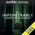 El Impenetrable: Muerte en el Bosque audiobook cover art