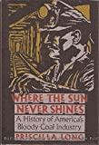Where the Sun Never Shines: A History of America's Bloody Coal Industry