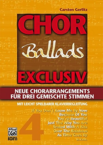 Chor exklusiv / Chor exclusiv Band 4: Ballads - Neue Chor-Arrangements für 3 gemischte Stimmen.: Neue Chorarrangements für drei gemischte Stimmen mit leicht spielbarer Klavierbegleitung: BD 4