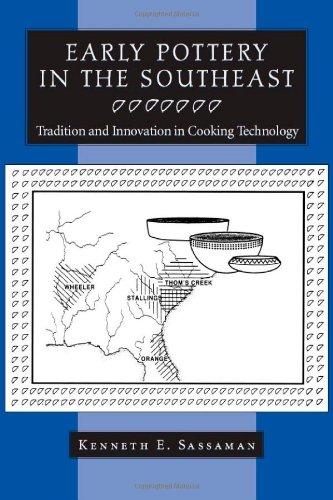 Early Pottery in the Southeast: Tradition and Innovation in Cooking Technology (A Dan Josselyn Memorial Publication)