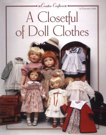 A Closetful of Doll Clothes: For 11 1/2 Inch, 14-Inch, 18-Inch and 20-Inch Dolls (Creative Crafters)