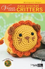 LEISURE ARTS-Vanna's Choice, Easy Crochet Critters Vanna White, the popular TV game show co-host and America's favorite crocheter, presents 10 little amigurumi animals that will capture your heart From the alligator to the walrus, each of the 10 crea...