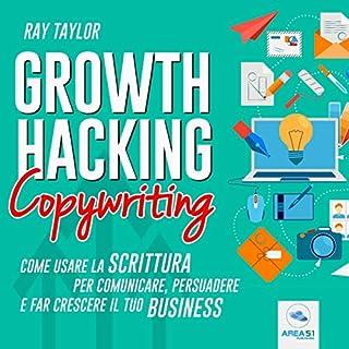 Growth Hacking Copywriting     Come usare la scrittura per comunicare, persuadere e fa crescere il tuo business              Di:                                                                                                                                 Ray Taylor                               Letto da:                                                                                                                                 Simone Lardieri                      Durata:  3 ore e 33 min     6 recensioni     Totali 4,5