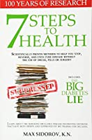 7 Steps to Health and the Big Diabetes Lie: Scientifically Proven Methods to Help You Stop, Reverse, and Even Cure Disease Without the Use of Drugs, Pills or Surgery