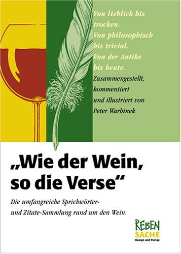 Wie der Wein, so die Verse: Umfangreiche Sprichwörter- und Zitatesammlung rund um den Wein