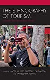 The Ethnography of Tourism: Edward Bruner and Beyond (The Anthropology of Tourism: Heritage, Mobility, and Society)
