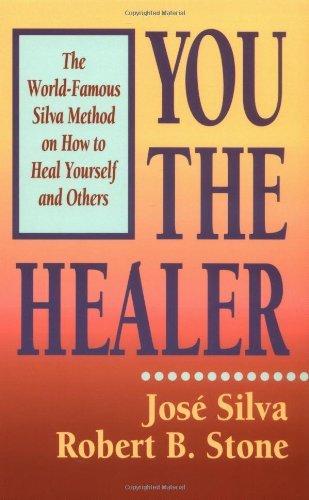 You the Healer: The World-Famous Silva Method on How to Heal Yourself (World-Famous Silva Method on How to Heal Yourself and Others) (English Edition)