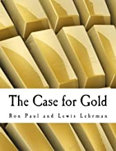The Case for Gold (Large Print Edition): A Minority Report of the U.S. Gold Commission by Ron Paul (1982-01-01)