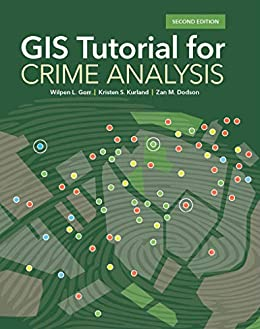GIS Tutorial for Crime Analysis (GIS Tutorials) by [Wilpen L. Gorr, Kristen S. Kurland, Zan M. Dodson]