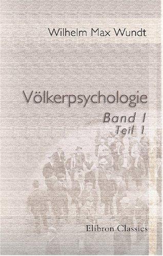 Völkerpsychologie: Eine Untersuchung der Entwicklungsgesetze von Sprache, Mythus und Sitte. Band 1. Die Sprache. Teil 1