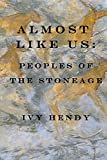 Almost like Us:Peoples of the Stone Age