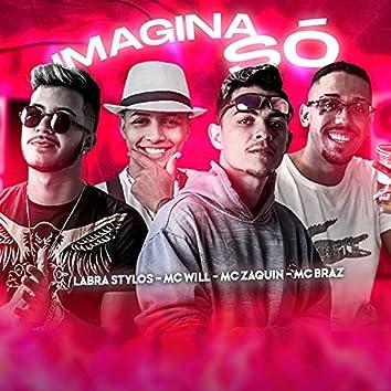 Imagina Só (feat. MC Zaquin & MC Braz) (Brega Funk)