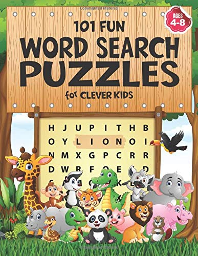 101 Fun Word Search Puzzles for Clever Kids 4-8: First Kids Word Search Puzzle Book ages 4-6 & 6-8. Word for Word Wonder Words Activity for Children 4, 5, 6, 7 and 8 (Fun Learning Activities for Kids)