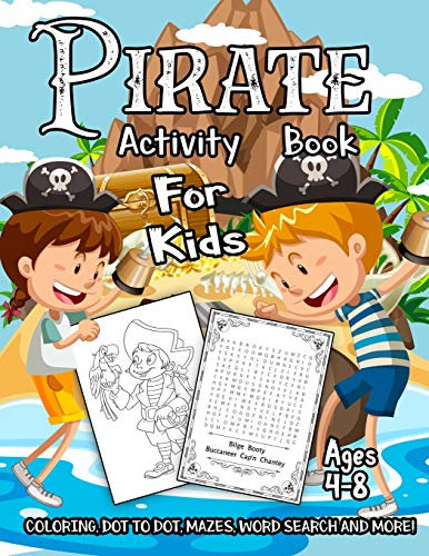 Pirate Activity Book for Kids Ages 4-8: A Fun Kid Workbook Game For Learning, Adventure Coloring, Dot to Dot, Treasure Mazes, Word Search and More!