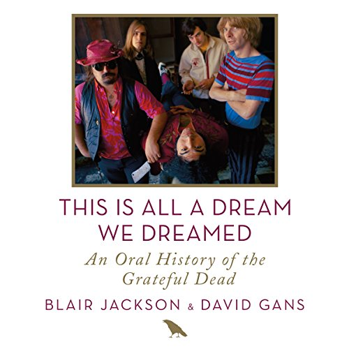 This Is All a Dream We Dreamed     An Oral History of the Grateful Dead              By:                                                                                                                                 Blair Jackson,                                                                                        David Gans                               Narrated by:                                                                                                                                 Holter Graham,                                                                                        Fred Berman,                                                                                        Oliver Wyman,                   and others                 Length: 17 hrs and 19 mins     71 ratings     Overall 4.8