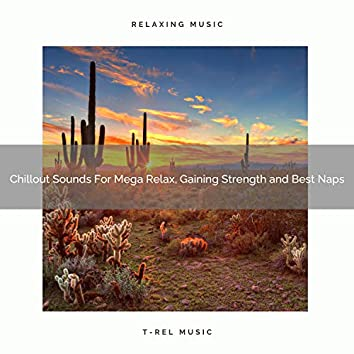 Chillout Sounds For Mega Relax, Gaining Strength and Best Naps