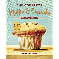 The Complete Muffin & Cupcake Cookbook: 600 Recipes to Bake at Home, with Love! (Baking Cookbook Book 3) Kindle Edition by Anna Goldman for Free