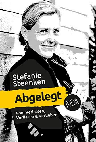 Abgelegt: Vom Innehalten, Suchen & Finden Poesie Mit Bildern von Heike Niderehe: Vom Verlassen, Verlieren & Verlieben: Poesie
