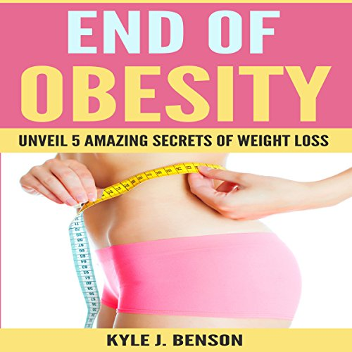 End of Obesity: Unveil 5 Amazing Secrets of Weight Loss cover art