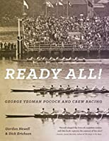 Ready All! George Yeoman Pocock and Crew Racing by Gordon Newell(2015-01-06)