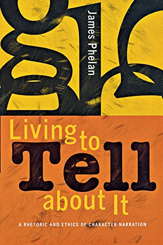 Living to Tell about It: A Rhetoric and Ethics of Character Narration