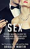Sex: Every Man's Guide to Sexually Satisfy Her - Sex Positions, Sex Guide & Sex Help (BONUS, Female Psychology, Sex Tips, Attract Women, Sex in Marriage, Couples Therapy)