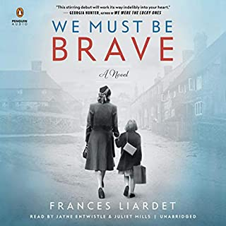 We Must Be Brave                   By:                                                                                                                                 Frances Liardet                               Narrated by:                                                                                                                                 Jayne Entwistle,                                                                                        Juliet Mills                      Length: 16 hrs and 7 mins     56 ratings     Overall 4.3