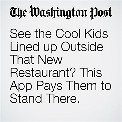 See the Cool Kids Lined up Outside That New Restaurant? This App Pays Them to Stand There. copertina